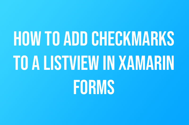 How to Add Checkmarks to a ListView in Xamarin Forms - Derek Cacciotti